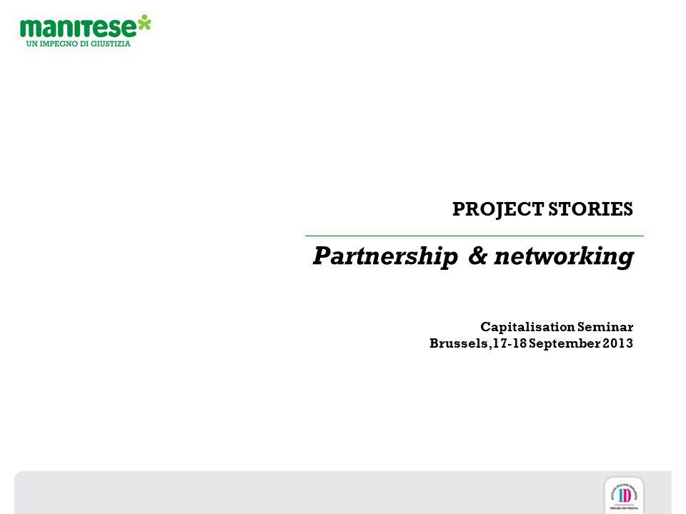 PROJECT STORIES Partnership & networking Capitalisation Seminar Brussels,17-18 September 2013