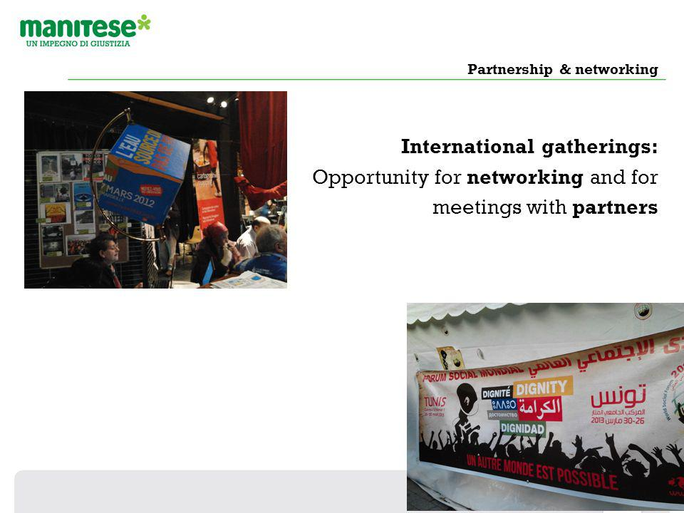 Partnership & networking International gatherings: Opportunity for networking and for meetings with partners