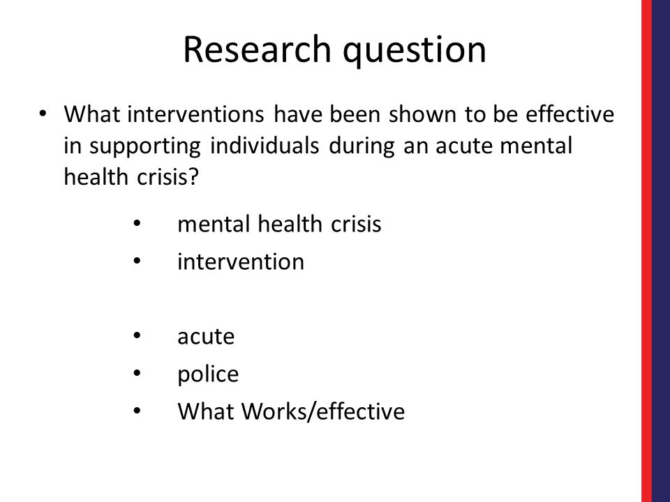 Factors in our question Tier 1 – mental health crisis Tier 2 – interventions Tier 3 – acute Tier 4 – police Tier 5 – effective/What Works