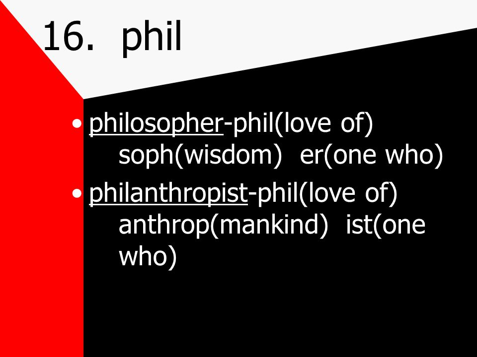 16. phil love of, fondness for