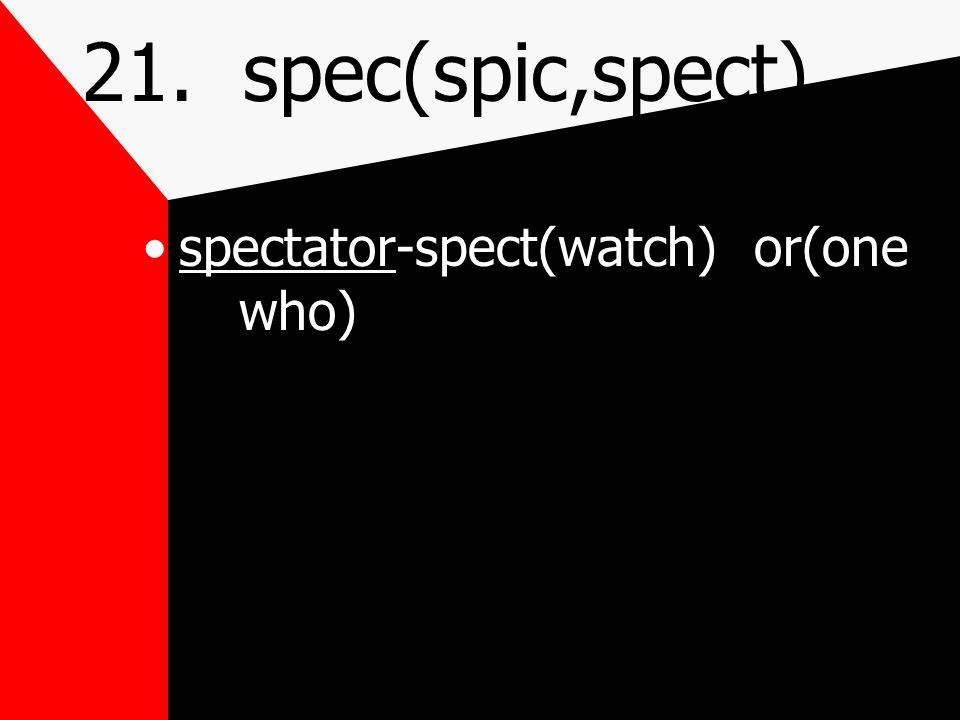 21. spec(spic,spect) look,watch
