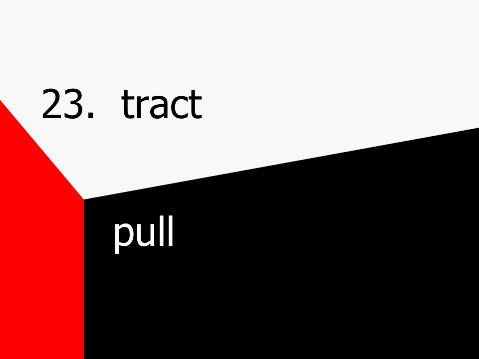 22. struct structure-struct(build) ure(state or act of) construct-con(together) struct(build) obstruction-ob(against) struct(build) tion(act of)