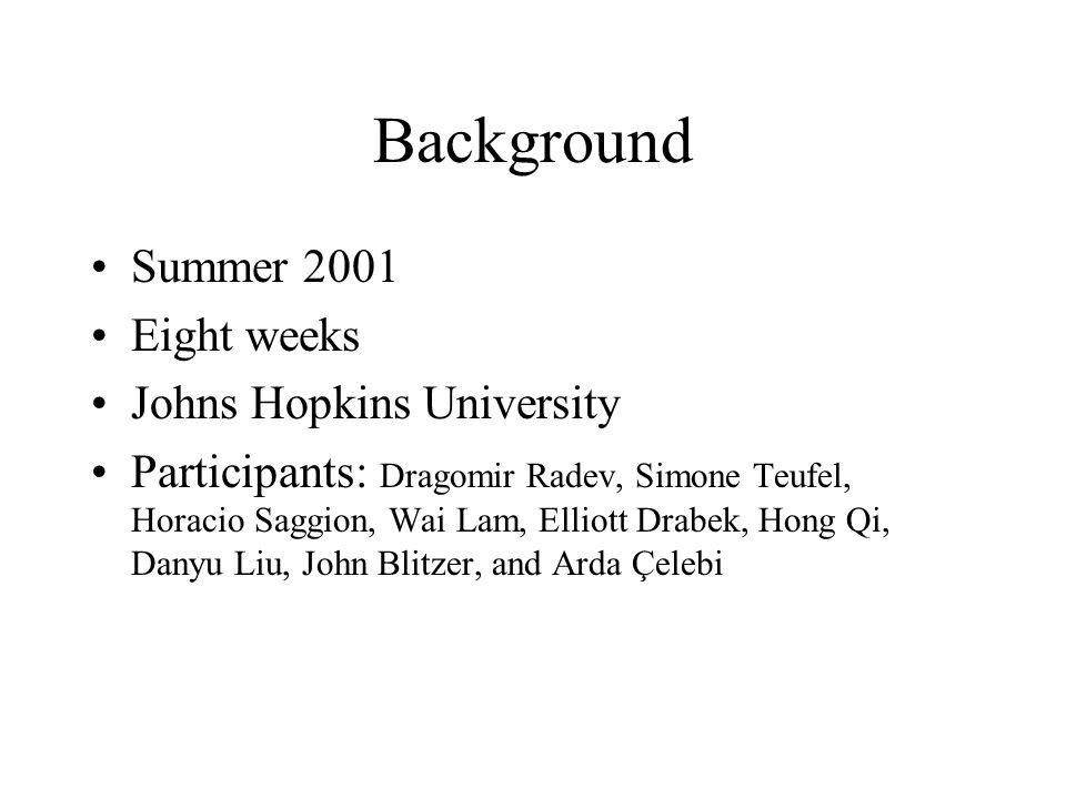 Background Summer 2001 Eight weeks Johns Hopkins University Participants: Dragomir Radev, Simone Teufel, Horacio Saggion, Wai Lam, Elliott Drabek, Hong Qi, Danyu Liu, John Blitzer, and Arda Çelebi