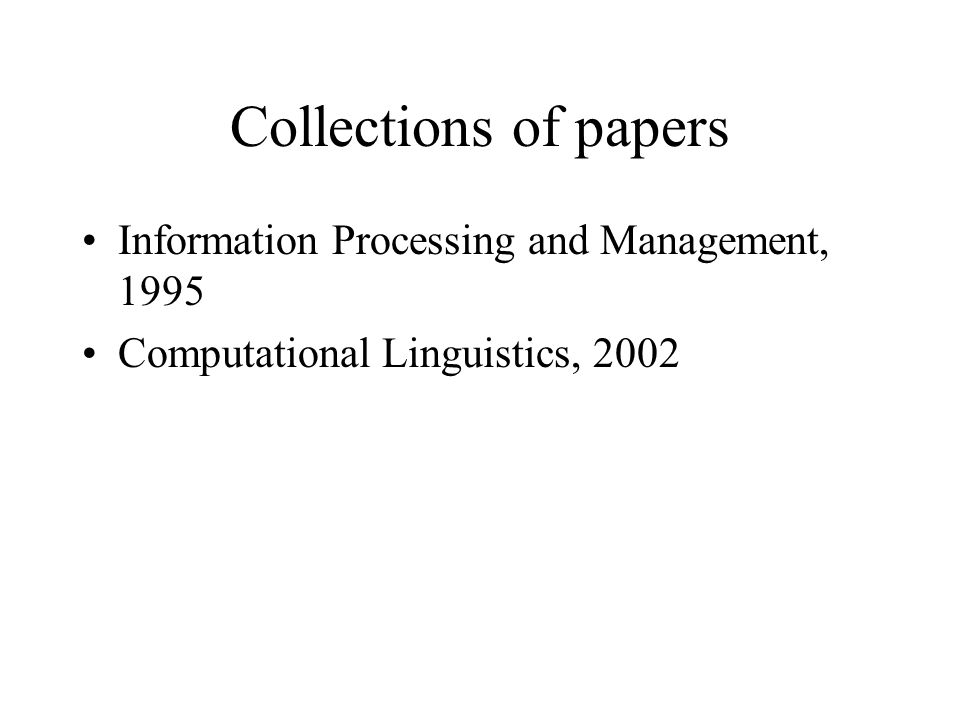Collections of papers Information Processing and Management, 1995 Computational Linguistics, 2002
