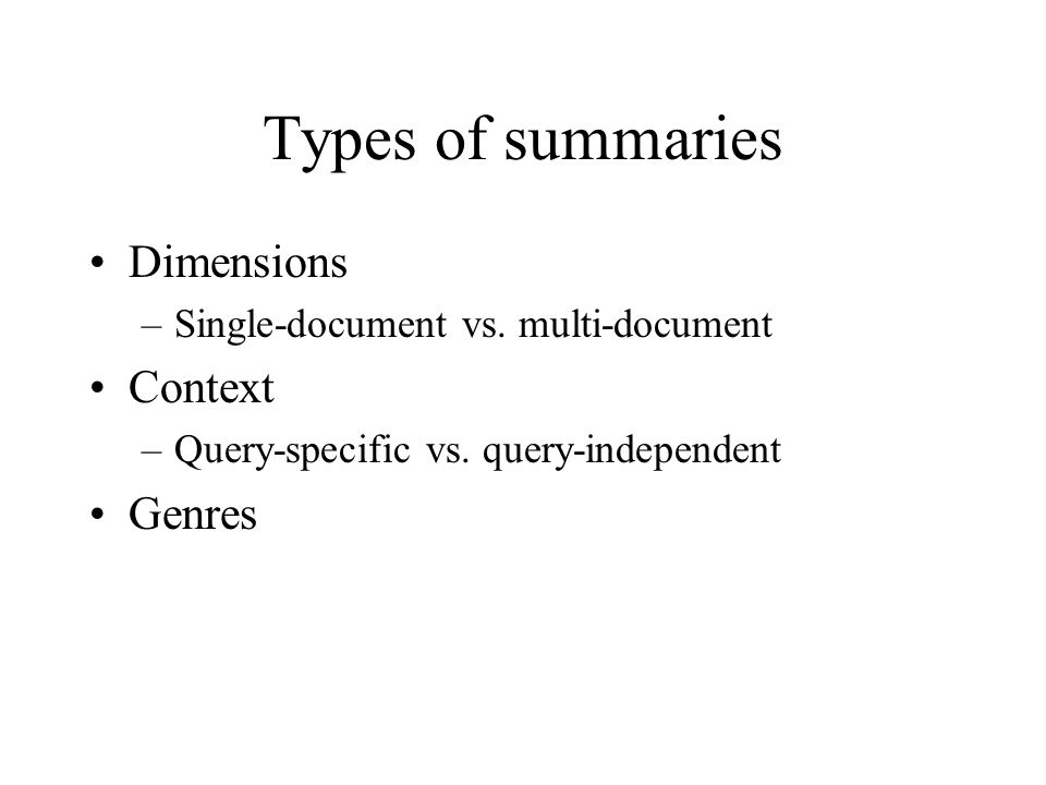 Types of summaries Dimensions –Single-document vs.