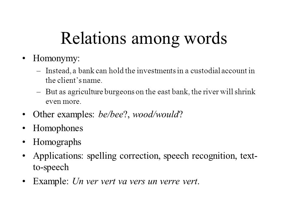 Relations among words Homonymy: –Instead, a bank can hold the investments in a custodial account in the client's name.