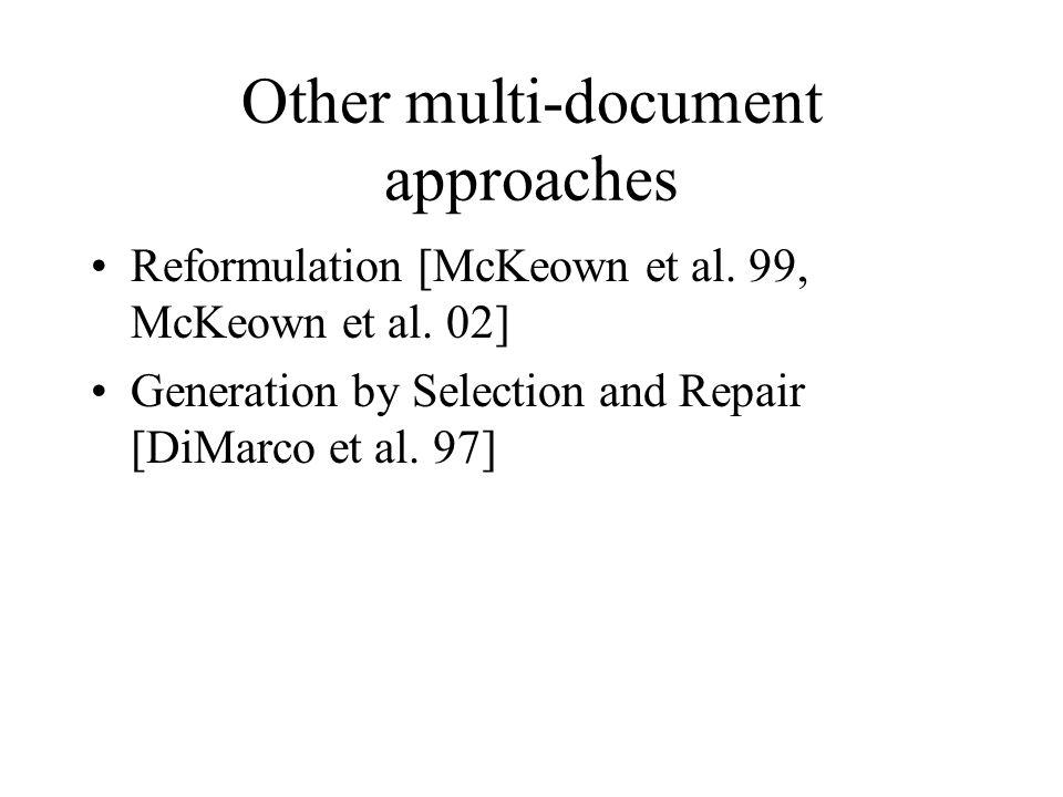 Other multi-document approaches Reformulation [McKeown et al.