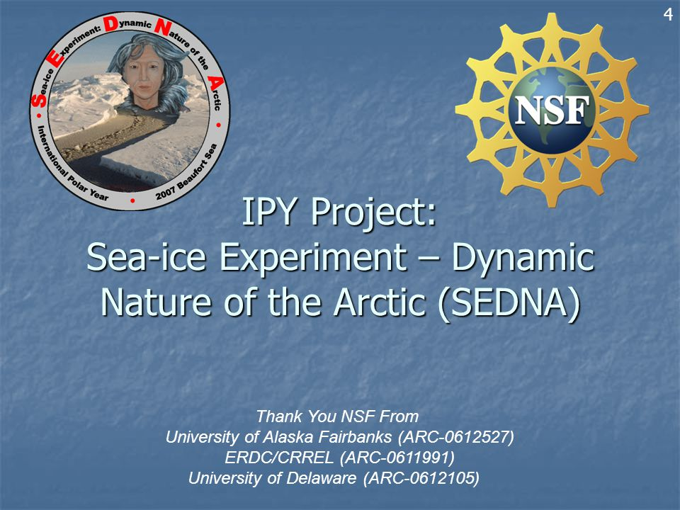 IPY Project: Sea-ice Experiment – Dynamic Nature of the Arctic (SEDNA) Thank You NSF From University of Alaska Fairbanks (ARC-0612527) ERDC/CRREL (ARC-0611991) University of Delaware (ARC-0612105) 4