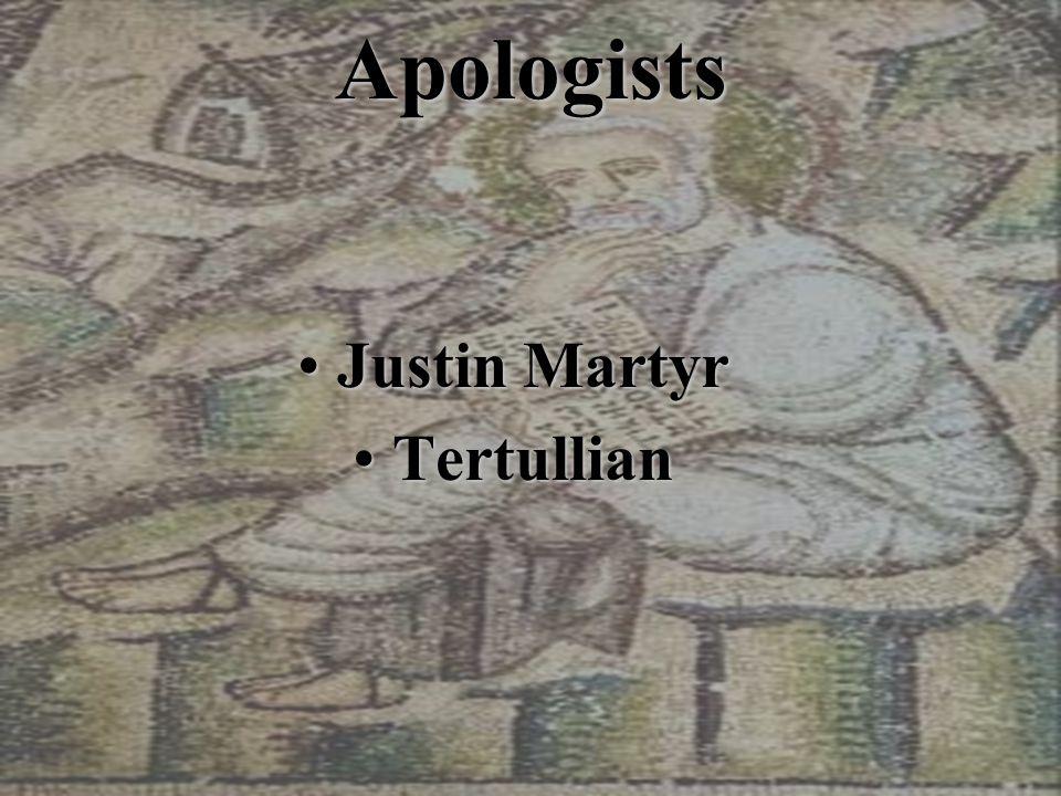 Apologists Justin MartyrJustin Martyr TertullianTertullian