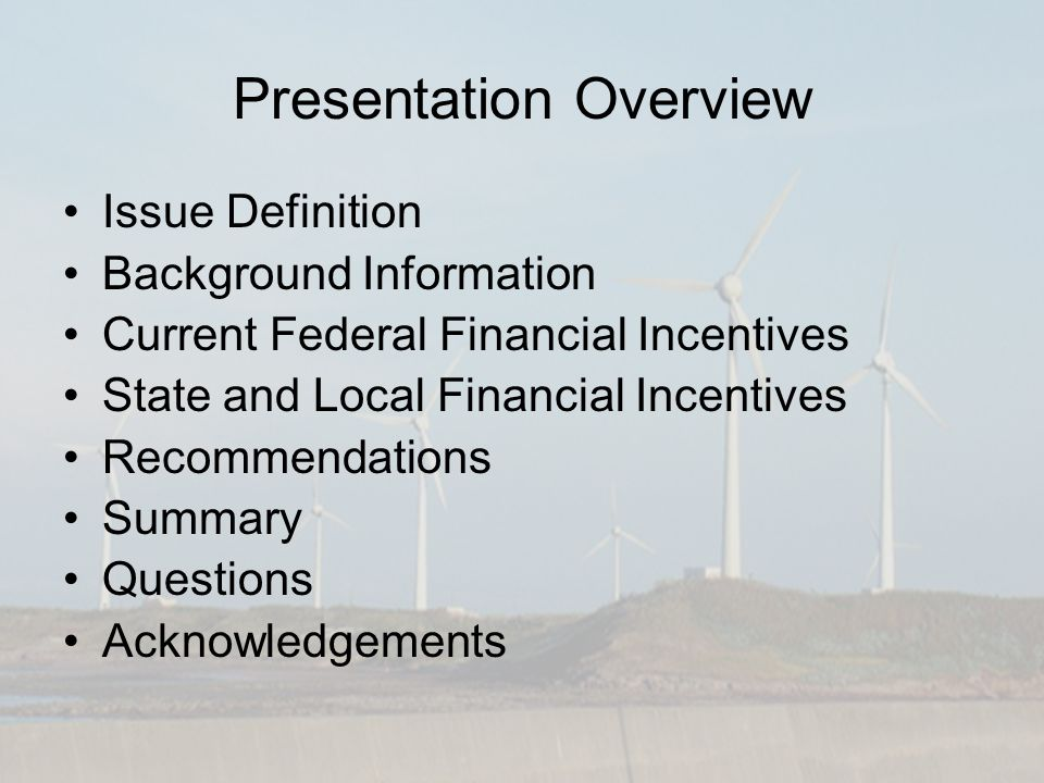 Presentation Overview Issue Definition Background Information Current Federal Financial Incentives State and Local Financial Incentives Recommendations Summary Questions Acknowledgements