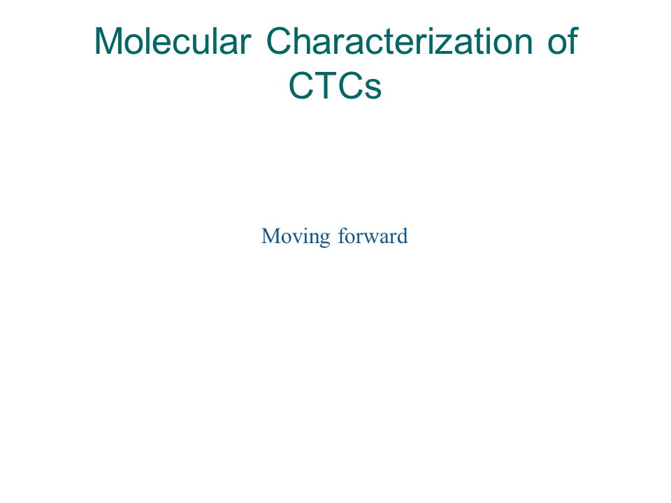 Molecular Characterization of CTCs Moving forward