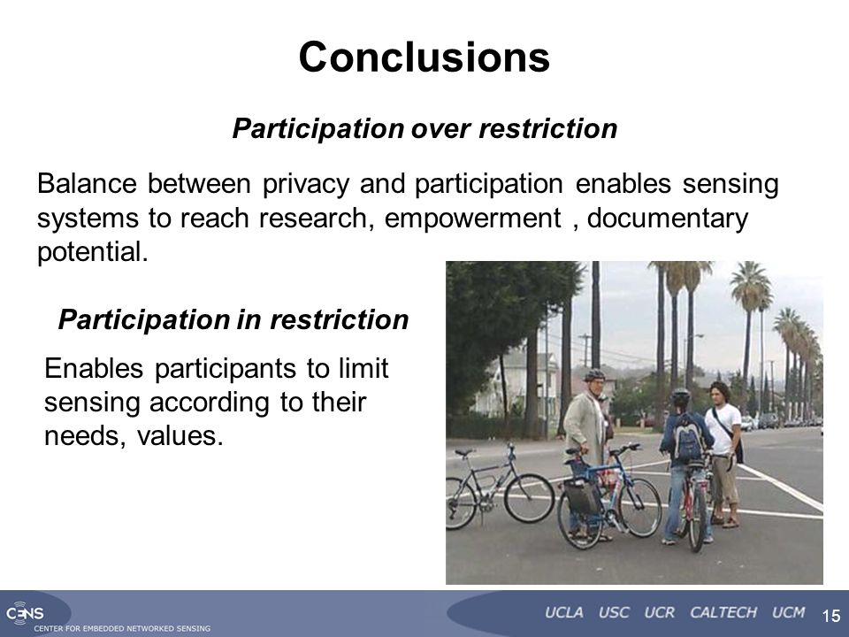 Conclusions Participation over restriction Balance between privacy and participation enables sensing systems to reach research, empowerment, documentary potential.