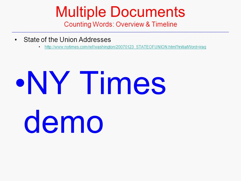 Multiple Documents Counting Words: Overview & Timeline State of the Union Addresses http://www.nytimes.com/ref/washington/20070123_STATEOFUNION.html initialWord=iraq NY Times demo