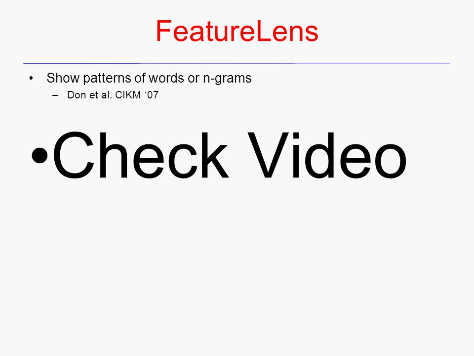 FeatureLens Show patterns of words or n-grams –Don et al. CIKM '07 Check Video