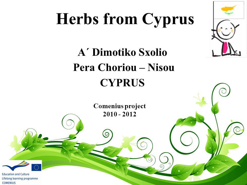 Herbs from Cyprus Α΄ Dimotiko Sxolio Pera Choriou – Nisou CYPRUS Comenius project 2010 - 2012