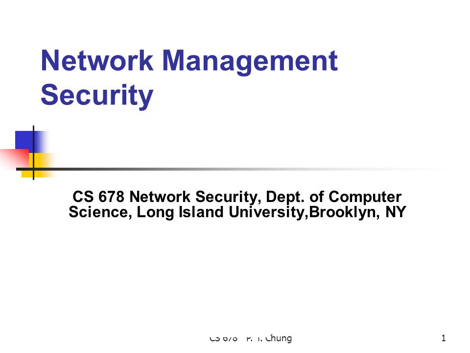 CS 678 P. T. Chung1 Network Management Security CS 678 Network Security, Dept.