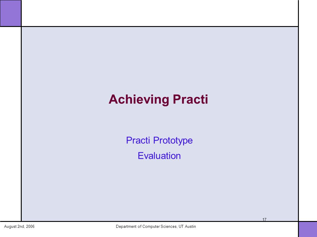 August 2nd, 2006Department of Computer Sciences, UT Austin 17 Achieving Practi Practi Prototype Evaluation
