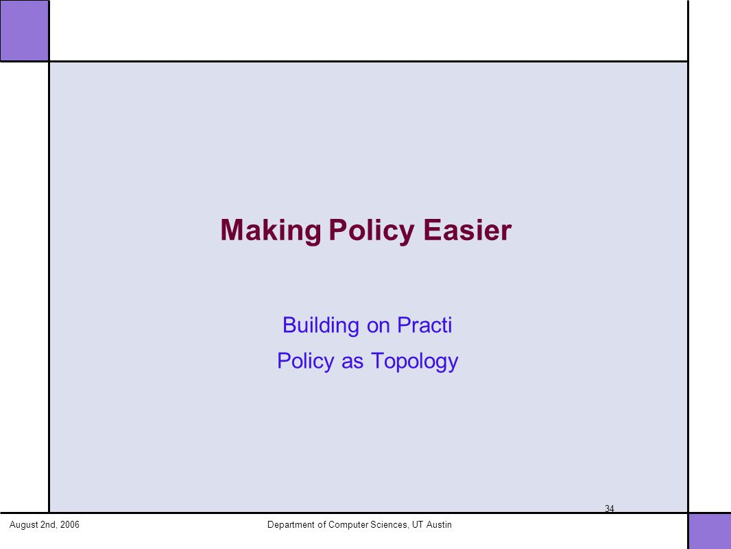 August 2nd, 2006Department of Computer Sciences, UT Austin 34 Making Policy Easier Building on Practi Policy as Topology