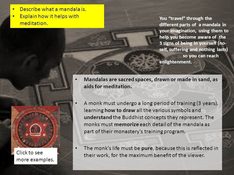 A mandala is a sacred space that represents the journey you have to make towards enlightenment in meditation.