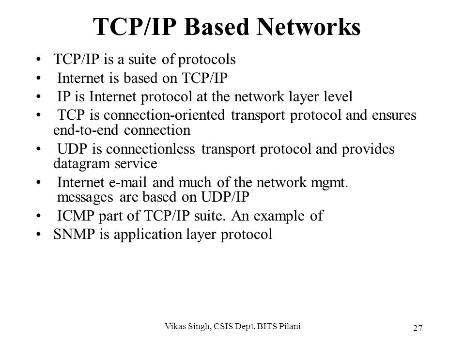 Internet Protocol Layers APPLICATION PRESENTATION SESSION TRANSPORT NET INTER INTRA DATA LINK PHYSICAL APPLICATION FTP,SMTP, Telnet, HTTP, SNMP TCP: T