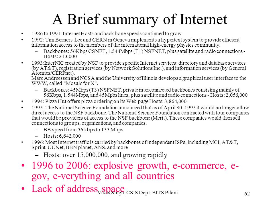A Brief summary of Internet 1968/69 ARPANet With 4 nodes BB Speed 50 Kbps 1972 First e-mail program Agency renamed DARPA BB 50Kbps Hosts: 23 On the sa