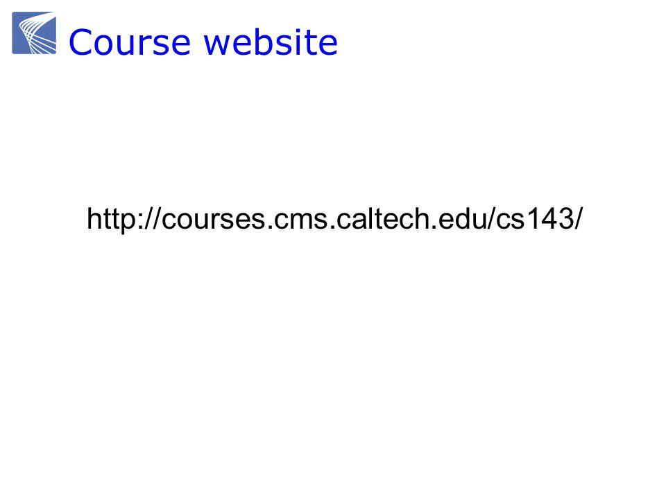 Course website http://courses.cms.caltech.edu/cs143/
