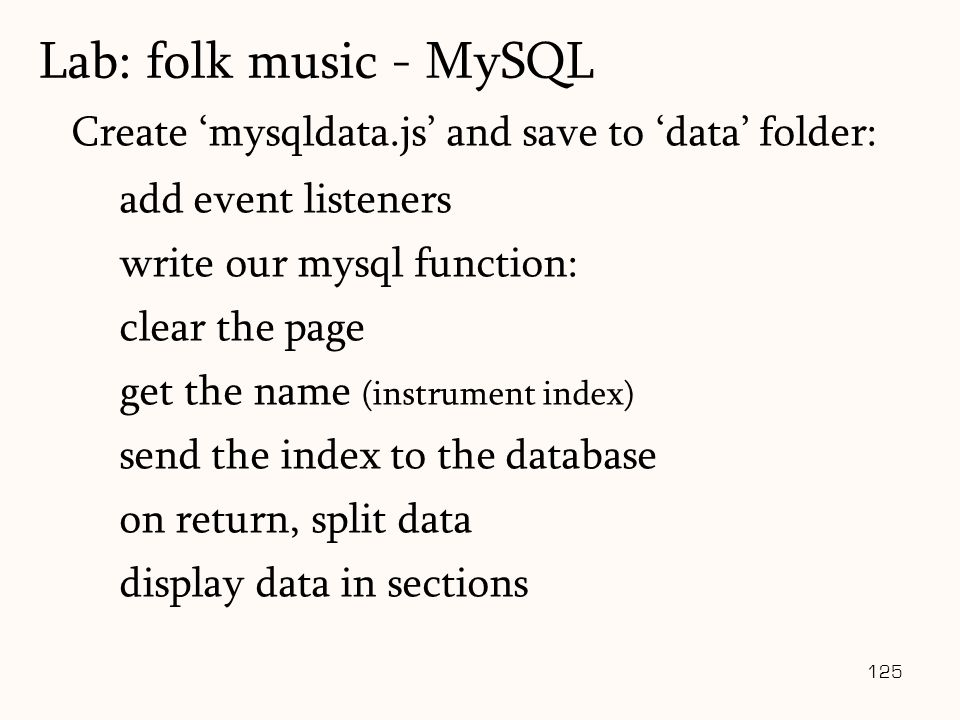 125 Create 'mysqldata.js' and save to 'data' folder: add event listeners write our mysql function: clear the page get the name (instrument index) send