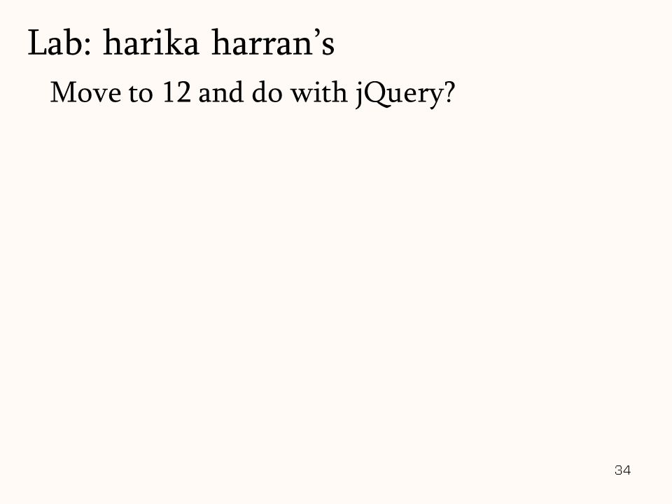 34 Move to 12 and do with jQuery? Lab: harika harran's