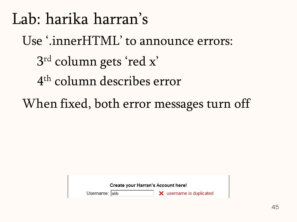 45 Use '.innerHTML' to announce errors: 3 rd column gets 'red x' 4 th column describes error When fixed, both error messages turn off Lab: harika harran's