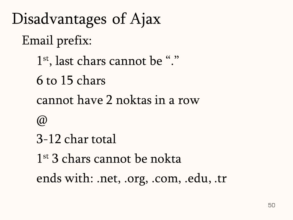 "50 Email prefix: 1 st, last chars cannot be ""."" 6 to 15 chars cannot have 2 noktas in a row @ 3-12 char total 1 st 3 chars cannot be nokta ends with:."