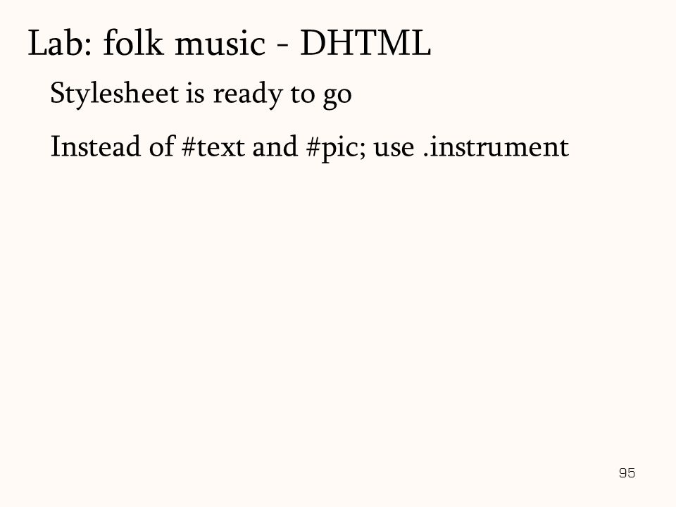 95 Stylesheet is ready to go Instead of #text and #pic; use.instrument Lab: folk music - DHTML