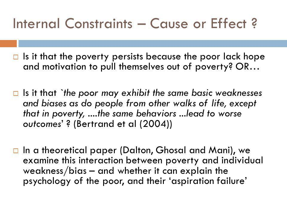 Internal Constraints – Cause or Effect ?  Is it that the poverty persists because the poor lack hope and motivation to pull themselves out of poverty