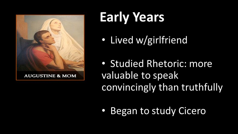 Early Years Lived w/girlfriend Studied Rhetoric: more valuable to speak convincingly than truthfully Began to study Cicero