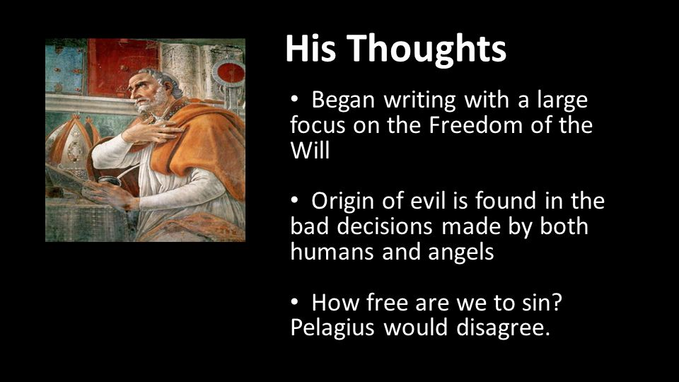 His Thoughts Began writing with a large focus on the Freedom of the Will Origin of evil is found in the bad decisions made by both humans and angels How free are we to sin.