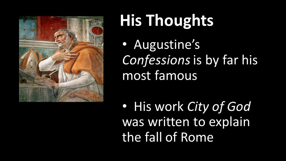 His Thoughts Augustine's Confessions is by far his most famous His work City of God was written to explain the fall of Rome
