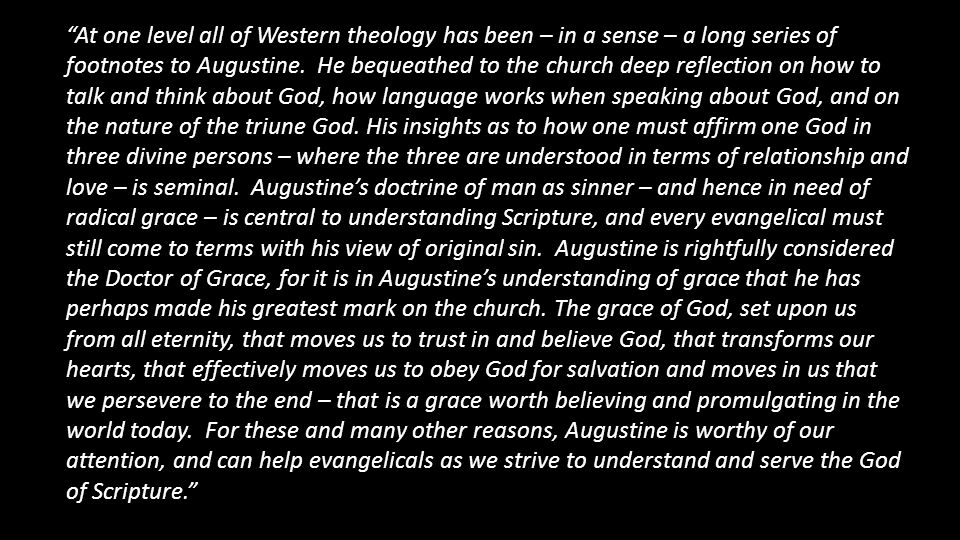 At one level all of Western theology has been – in a sense – a long series of footnotes to Augustine.