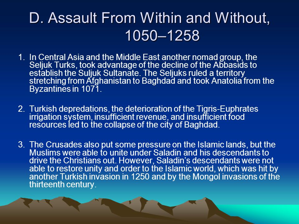 D. Assault From Within and Without, 1050–1258 1.In Central Asia and the Middle East another nomad group, the Seljuk Turks, took advantage of the decli