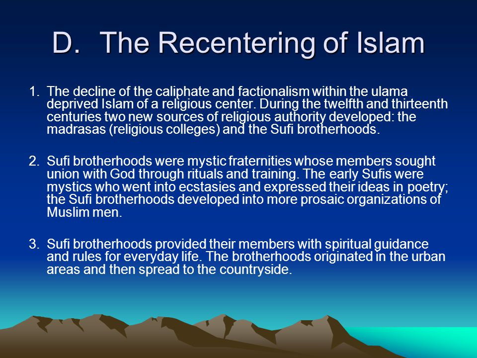 D.The Recentering of Islam 1.The decline of the caliphate and factionalism within the ulama deprived Islam of a religious center.