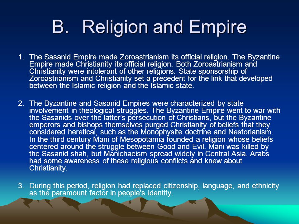 B.Religion and Empire 1.The Sasanid Empire made Zoroastrianism its official religion.