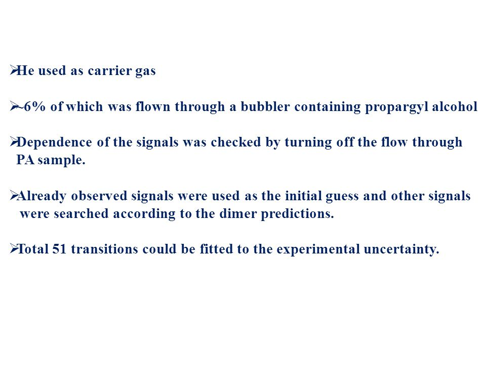  He used as carrier gas  ~6% of which was flown through a bubbler containing propargyl alcohol  Dependence of the signals was checked by turning off the flow through PA sample.