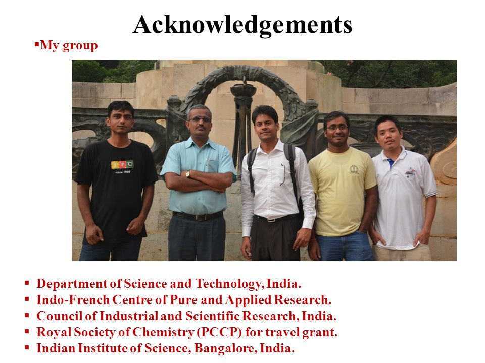 Acknowledgements  My group  Department of Science and Technology, India.