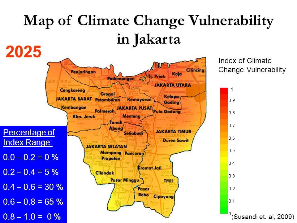 Index of Climate Change Vulnerability Map of Climate Change Vulnerability in Jakarta 1 Percentage of Index Range: 0.0 – 0.2 = 0 % 0.2 – 0.4 = 5 % 0.4 – 0.6 = 30 % 0.6 – 0.8 = 65 % 0.8 – 1.0 = 0 % (Susandi et.