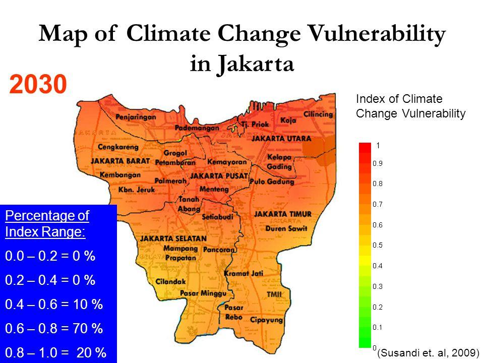 Index of Climate Change Vulnerability Map of Climate Change Vulnerability in Jakarta 1 Percentage of Index Range: 0.0 – 0.2 = 0 % 0.2 – 0.4 = 0 % 0.4 – 0.6 = 10 % 0.6 – 0.8 = 70 % 0.8 – 1.0 = 20 % (Susandi et.