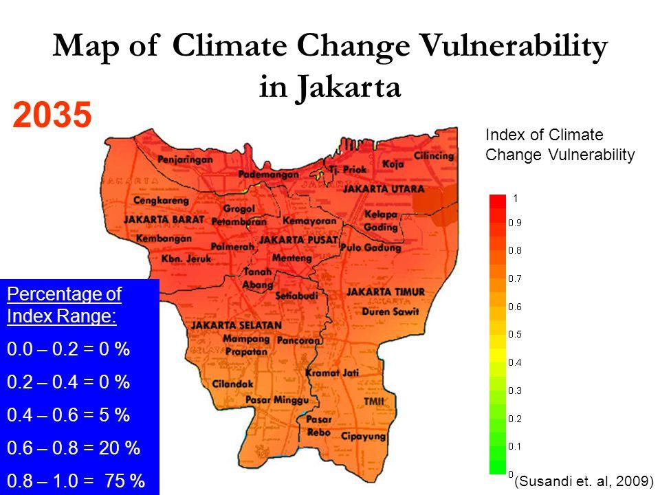 Index of Climate Change Vulnerability Map of Climate Change Vulnerability in Jakarta 1 Percentage of Index Range: 0.0 – 0.2 = 0 % 0.2 – 0.4 = 0 % 0.4 – 0.6 = 5 % 0.6 – 0.8 = 20 % 0.8 – 1.0 = 75 % (Susandi et.