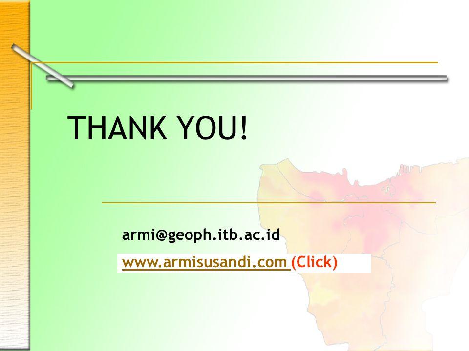 THANK YOU! armi@geoph.itb.ac.id www.armisusandi.com (Click)
