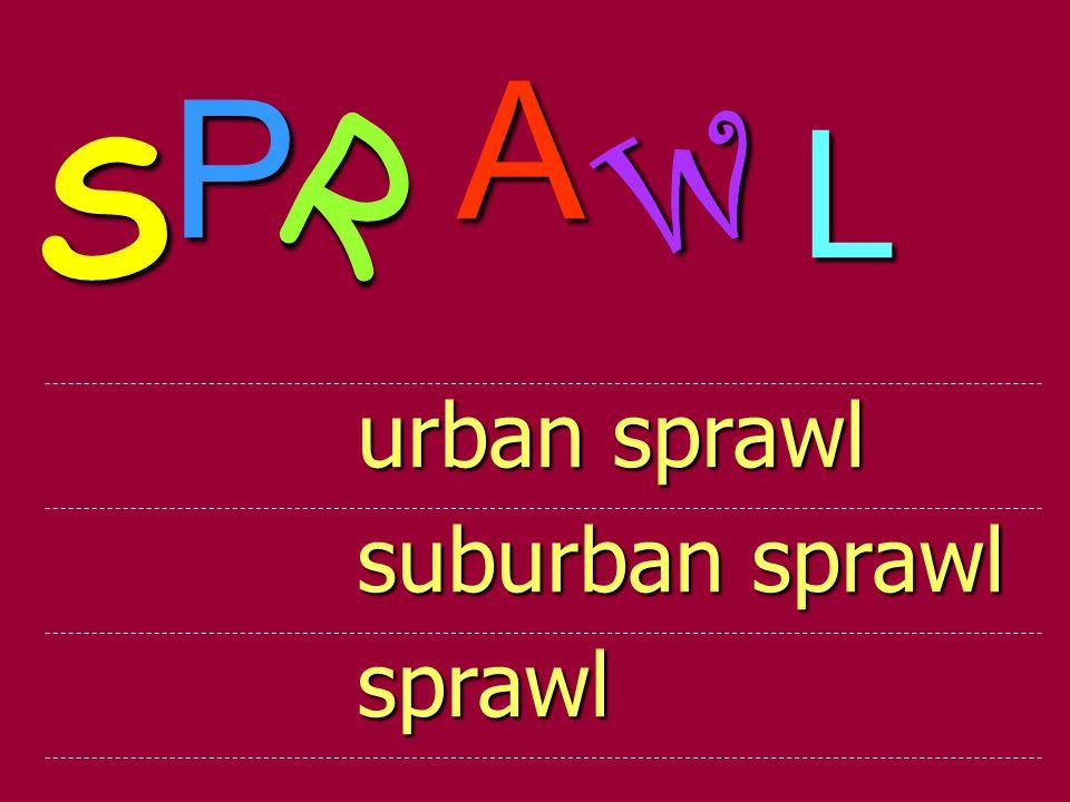 urban sprawl suburban sprawl sprawl S P R A W L
