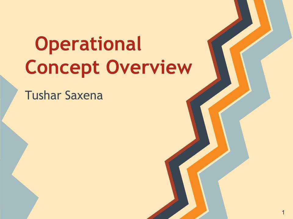 Operational Concept Overview Tushar Saxena 1