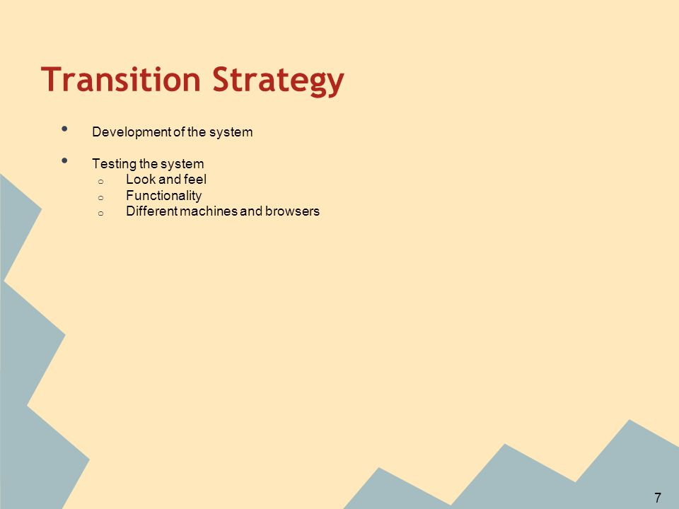 Transition Strategy Development of the system Testing the system o Look and feel o Functionality o Different machines and browsers 7