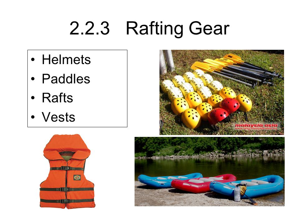 2.2.3 Rafting Gear Helmets Paddles Rafts Vests