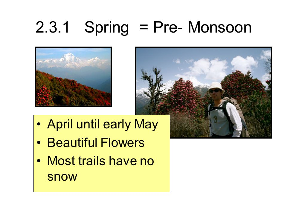 2.3.1 Spring = Pre- Monsoon April until early May Beautiful Flowers Most trails have no snow